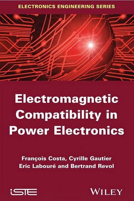 Electromagnetic Compatibility in Power ElectronicsFrançois Costa Cyrille Gautier Eric Labouré Bertrand Revol