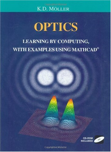 Optics - Learning By Computing With Model Examples Using Mathcad, Matlab, Mathematica, And Maple