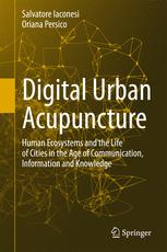 Digital Urban Acupuncture: Human Ecosystems and the Life of Cities in the Age of Communication, Information and Knowledge