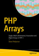 PHP Arrays: Single, Multi-dimensional, Associative and Object Arrays in PHP 7