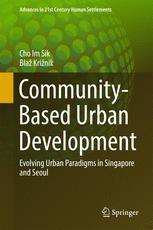 Community-Based Urban Development: Evolving Urban Paradigms in Singapore and Seoul