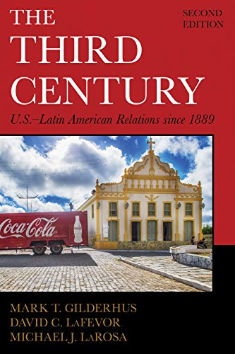 The Third Century: U.S.-Latin American Relations since 1889