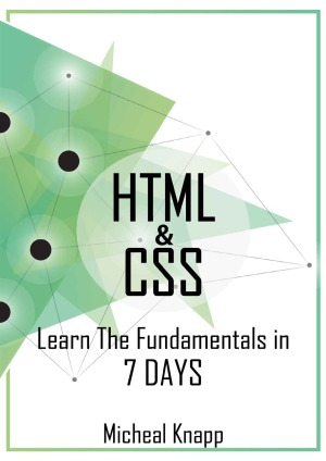 HTML and CSS. Learn The Fundaments In 7 days