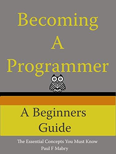 Becoming A Programmer: A Beginner's Guide