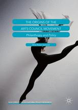 The Origins of the Arts Council Movement: Philanthropy and Policy