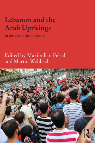 Lebanon and the Arab Uprisings: In the Eye of the Hurricane