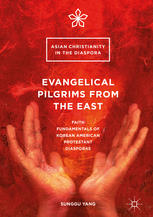 Evangelical Pilgrims from the East: Faith Fundamentals of Korean American Protestant Diasporas