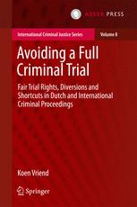 Avoiding a Full Criminal Trial: Fair Trial Rights, Diversions and Shortcuts in Dutch and International Criminal Proceedings