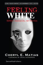 Feeling White: Whiteness, Emotionality, and Education