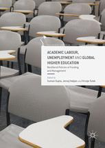 Academic Labour, Unemployment and Global Higher Education: Neoliberal Policies of Funding and Management