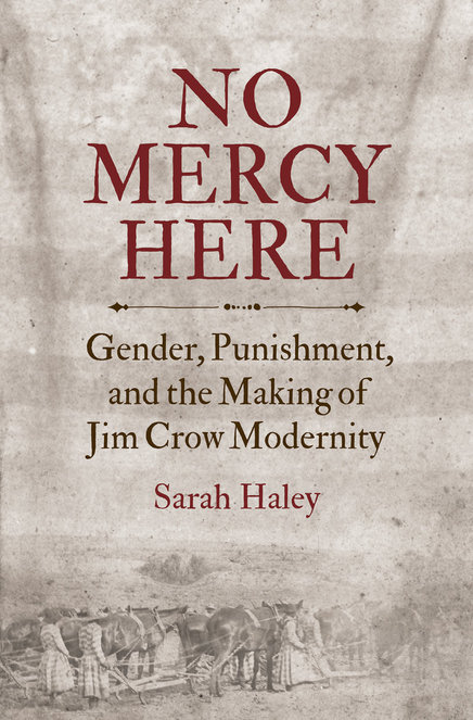 No mercy here : gender, punishment, and the making of Jim Crow modernity
