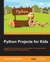 Python Projects for Kids: Unleash Python and take your small readers on an adventurous ride through the world of programming