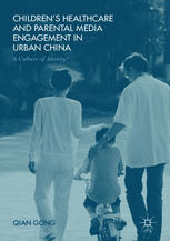 Children's Healthcare and Parental Media Engagement in Urban China: A Culture of Anxiety?