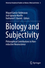 Biology and Subjectivity: Philosophical Contributions to Non-reductive Neuroscience