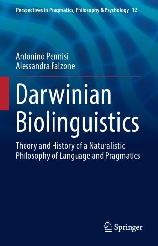 Darwinian Biolinguistics: Theory and History of a Naturalistic Philosophy of Language and Pragmatics