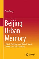 Beijing Urban Memory: Historic Buildings and Historic Areas, Central Axes and City Walls