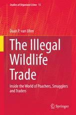 The Illegal Wildlife Trade: Inside the World of Poachers, Smugglers and Traders