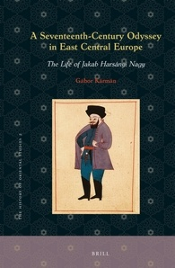 A Seventeenth-century Odyssey in East Central Europe: The Life of Jakab Harsányi Nagy