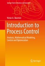 Introduction to Process Control: Analysis, Mathematical Modeling, Control and Optimization