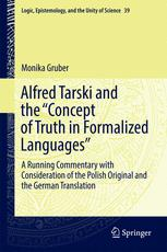 Alfred Tarski and the Concept of Truth in Formalized Languages: A Running Commentary with Consideration of the Polish Original and the German Transl