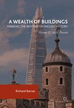 A Wealth of Buildings: Marking the Rhythm of English History: Volume II: 1688–Present
