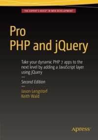 Pro PHP and jQuery, 2nd Edition: Take your dynamic PHP 7 apps to the next level by adding a JavaScript layer using jQuery