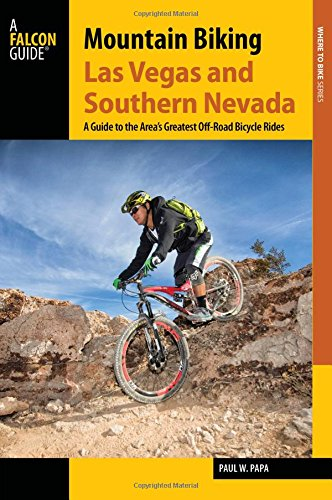 Mountain Biking Las Vegas and Southern Nevada: A Guide to the Area's Greatest Off-Road Bicycle Rides