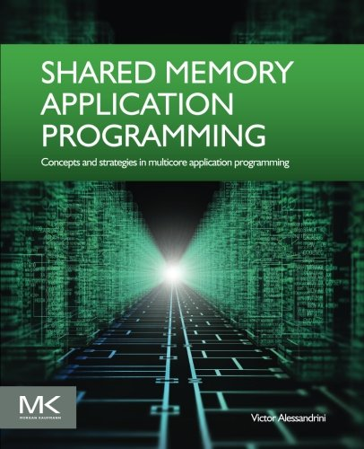 Shared memory application programming : concepts and strategies in multicore application programming