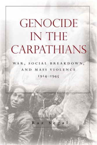 Genocide in the Carpathians : War, Social Breakdown, and Mass Violence, 1914–1945
