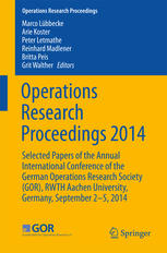 Operations Research Proceedings 2014: Selected Papers of the Annual International Conference of the German Operations Research Society (GOR), RWTH Aac