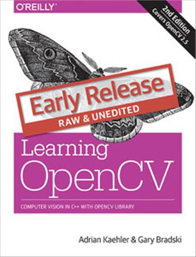 Learning OpenCV Computer Vision in C++ with the OpenCV Library Early 2016 Release