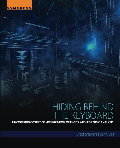 Hiding behind the keyboard : uncovering covert communication methods with forensic analysis