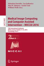 Medical Image Computing and Computer-Assisted Intervention – MICCAI 2016: 19th International Conference, Athens, Greece, October 17-21, 2016, Proceedi