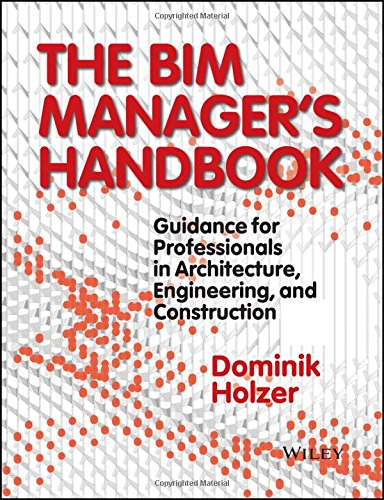 The BIM managers handbook : guidance for professionals in architecture, engineering, and construction