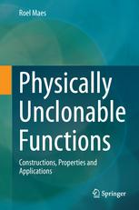 Physically Unclonable Functions: Constructions, Properties and Applications