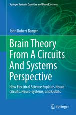 brain theory from a circuits and systems perspective: how electrical science explains neuro-circuits, neuro-systems, and qubits