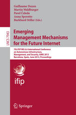 Emerging Management Mechanisms for the Future Internet: 7th IFIP WG 6.6 International Conference on Autonomous Infrastructure, Management, and Securit