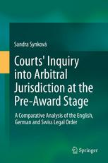 Courts Inquiry into Arbitral Jurisdiction at the Pre-Award Stage: A Comparative Analysis of the English, German and Swiss Legal Order