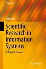 Scientific Research in Information Systems: A Beginners Guide