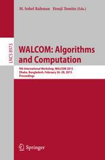 WALCOM: Algorithms and Computation: 9th International Workshop, WALCOM 2015, Dhaka, Bangladesh, February 26-28, 2015. Proceedings