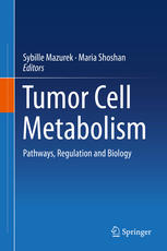 Tumor Cell Metabolism: Pathways, Regulation and Biology