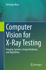 Computer Vision for X-Ray Testing: Imaging, Systems, Image Databases, and Algorithms