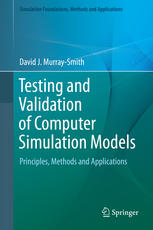 testing and validation of computer simulation models: principles, methods and applications