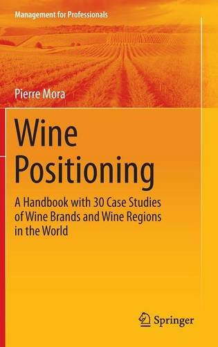 Wine Positioning: A Handbook with 30 Case Studies of Wine Brands and Wine Regions in the World