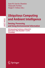 Ubiquitous Computing and Ambient Intelligence. Sensing, Processing, and Using Environmental Information: 9th International Conference, UCAmI 2015, Pue