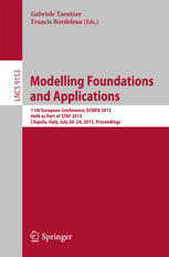 Modelling Foundations and Applications: 11th European Conference, ECMFA 2015, Held as Part of STAF 2015, L`Aquila, Italy, July 20-24, 2015. Proceeding