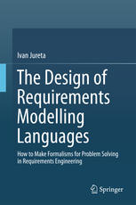 The Design of Requirements Modelling Languages: How to Make Formalisms for Problem Solving in Requirements Engineering