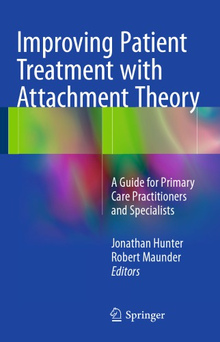 Improving Patient Treatment with Attachment Theory: A Guide for Primary Care Practitioners and Specialists