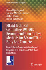 RILEM Technical Committee 195-DTD Recommendation for Test Methods for AD and TD of Early Age Concrete: Round Robin Documentation Report: Program, Test