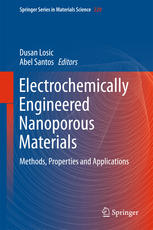 Electrochemically Engineered Nanoporous Materials: Methods, Properties and Applications